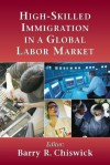 High-Skilled Immigration in a Global Labor Market - Barry R. Chiswick