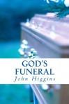 God's Funeral: The Evolution Of Reality - John Higgins