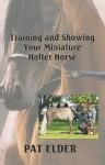 Training and Showing Your Miniature Halter Horse - Pat Elder, Toni Leland