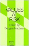 Values at Risk (Maryland Studies in Public Philosophy) - Douglas Maclean