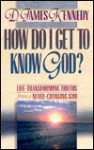 How Do I Get to Know God - James D. Kennedy