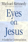 Eyes on Jesus: A Guide for Contemplation - Michael Kennedy