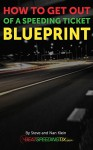 How to Get Out of a Speeding Ticket Blueprint - Steve Klein, Nan Klein