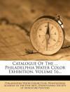 Catalogue Of The ... Philadelphia Water Color Exhibition, Volume 16... - Philadelphia Water Color Club, Pennsylvania Academy of the Fine Arts, Pennsylvania Society of Miniatu