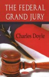 The Federal Grand Jury - Charles Doyle