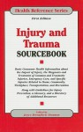 Injury and Trauma Sourcebook: Basic Consumer Health Information about the Impact of Injury, the Diagnosis and Treatment of Common and Traumatic Injuries, Emergency Care, and Specific Injuries Related to Home, Community, Workplace, Transportation, and R... - Joyce Brennfleck Shannon