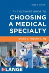 The Ultimate Guide to Choosing a Medical Specialty, Third Edition - Freeman