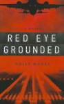 Red Eye Grounded - Holly Moore