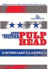 Pulphead: O Outro Lado da América - John Jeremiah Sullivan, Daniel Pellizzari, Chico Mattoso