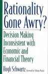 Rationality Gone Awry?: Decision Making Inconsistent with Economic and Financial Theory - Hugh Schwartz