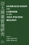 Globalization and Labour in the Asia Pacific Region - Chris Rowley, John Benson