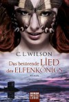 Das betörende Lied des Elfenkönigs: Roman (German Edition) - C.L. Wilson, Michael Krug