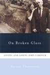 On Broken Glass: Loving and Losing John Gardner - Susan Thornton