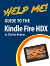 Help Me! Guide to the Kindle Fire HDX: Step-by-Step User Guide for Amazon's Third Generation Tablet - Charles Hughes