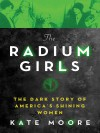 The Radium Girls: The Dark Story of America's Shining Women - Kate Moore