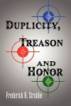 Duplicity, Treason And Honor - Frederick H. Strubbe