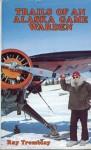 Trails of an Alaska Game Warden - Raymond H. Tremblay