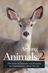 Among Animals 2: The Lives of Animals and Humans in Contemporary Short Fiction - Sascha Morrell, JoeAnn Hart, John Yunker