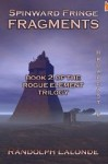 Spinward Fringe: Fragments: Book 2 of the Rogue Element Trilogy: Broadcast 6 - Randolph Lalonde