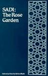 The Rose Garden (The Gulistan) of Shekh Muslihu'd-Din Sadi of Shiraz - Sheikh Muslihu-d-Din Sadi, Idries Shah