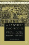 "The Laborer's Two Bodies: Labor and the ""Work"" of the Text in Medieval Britain, 1350-1500 - Kellie Robertson"
