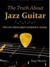 The Truth About Jazz Guitar - Skip Morris