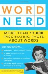 Word Nerd: More Than 17,000 Fascinating Facts about Words - Barbara Ann Kipfer
