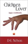 Chickpea Lover (Not a Cookbook) - D-L Nelson