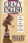 Crazy English: The Ultimate Joy Ride Through Our Language - Richard Lederer