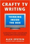 Crafty TV Writing: Thinking Inside the Box - Alex Epstein