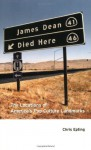 James Dean Died Here: The Locations of America's Pop Culture Landmarks - Chris Epting