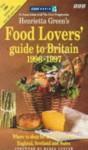 Henrietta Green's Food Lovers' Guide To Britain: 1996 1997 - Henrietta Green