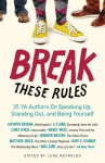 Break These Rules: 35 YA Authors on Speaking Up, Standing Out, and Being Yourself - Luke Reynolds