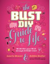 The Bust DIY Guide to Life: Making Your Way Through Every Day - Debbie Stoller, Laurie Henzel