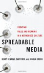 Spreadable Media: Creating Value and Meaning in a Networked Culture - Henry Jenkins, Sam Ford, Joshua Green