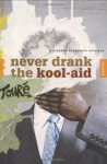 Never Drank the Kool-Aid: Essays - Touré