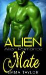 Alien Romance: Alien Mate (Pregnancy Scifi Paranormal Virgin Alien Invasion Warrior Romance) (Fantasy Science Fiction BBW Romance Alpha Male Short Stories) - Emma Taylor