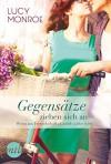 Gegensätze ziehen sich an: Wenn aus Freundschaft plötzlich Liebe wird (New York Times Bestseller Autoren: Romance) - Lucy Monroe