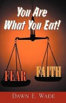 You Are What You Eat! - Dawn E. Wade