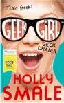 Geek Girl: Geek Drama - Holly Smale