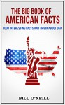 The Big Book of American Facts: 1000 Interesting Facts And Trivia About USA (Trivia USA) - Bill O'Neill