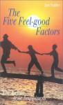 The Five Feel-Good Factors: The Key to True Happiness - Jan Sadler