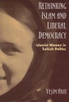 Rethinking Islam and Liberal Democracy: Islamist Women in Turkish Politics - Yeşim Arat