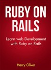 Ruby on Rails: Learn web development with Ruby on Rails - Harry Oliver