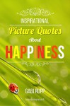 Inspirational Picture Quotes about Happiness: Motivational Images about Being Happy (Leanjumpstart Life Series Book 1) - Gabi Rupp