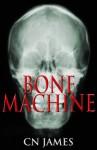 Bone Machine - C.N. James