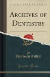 Archives of Dentistry (Classic Reprint) - Unknown Author