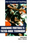Coaching Football's Tilted-Nose Technique - Denny Marcin, James A. Peterson