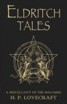Eldritch Tales. A Miscellany of the Macabre - Howard Phillips Lovecraft