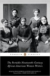 The Portable Nineteenth-Century African American Women Writers (Penguin Classics) - Hollis Robbins, Hollis Robbins, Henry Louis Gates Jr., Henry Louis Gates Jr., Various